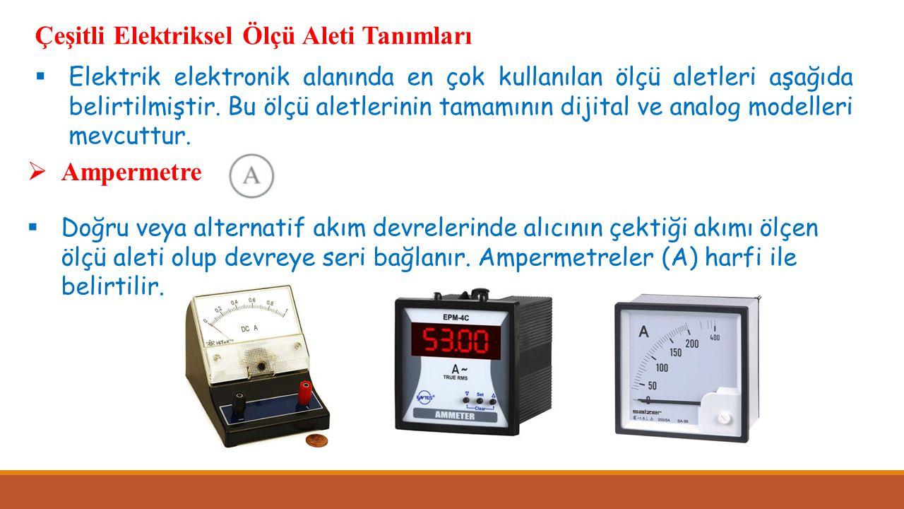 Çeşitli Elektriksel Ölçü Aleti Tanımları  Elektrik elektronik alanında en çok kullanılan ölçü aletleri aşağıda belirtilmiştir. Bu ölçü aletlerinin ta