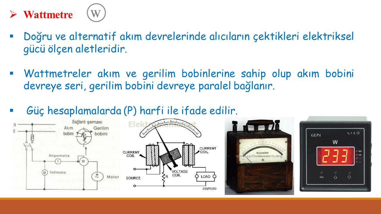  Wattmetre  Doğru ve alternatif akım devrelerinde alıcıların çektikleri elektriksel gücü ölçen aletleridir.  Wattmetreler akım ve gerilim bobinleri