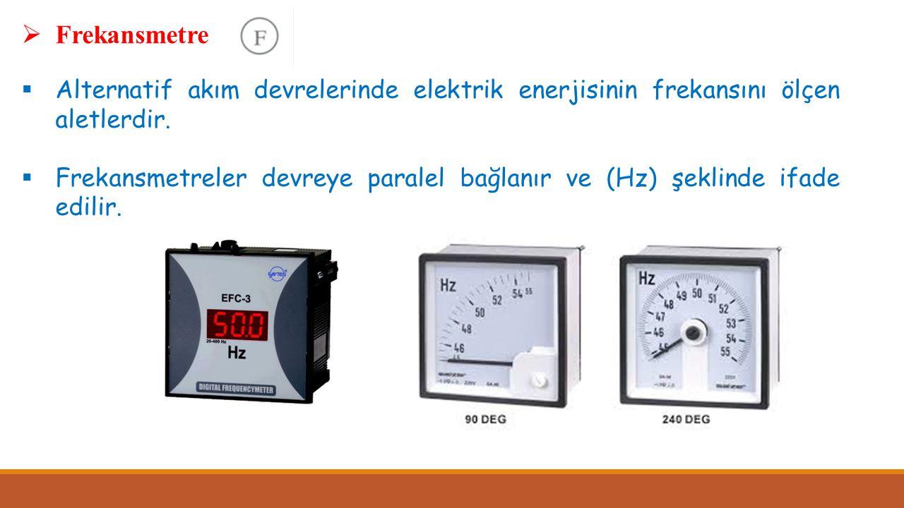 Frekansmetre  Alternatif akım devrelerinde elektrik enerjisinin frekansını ölçen aletlerdir.  Frekansmetreler devreye paralel bağlanır ve (Hz) şek