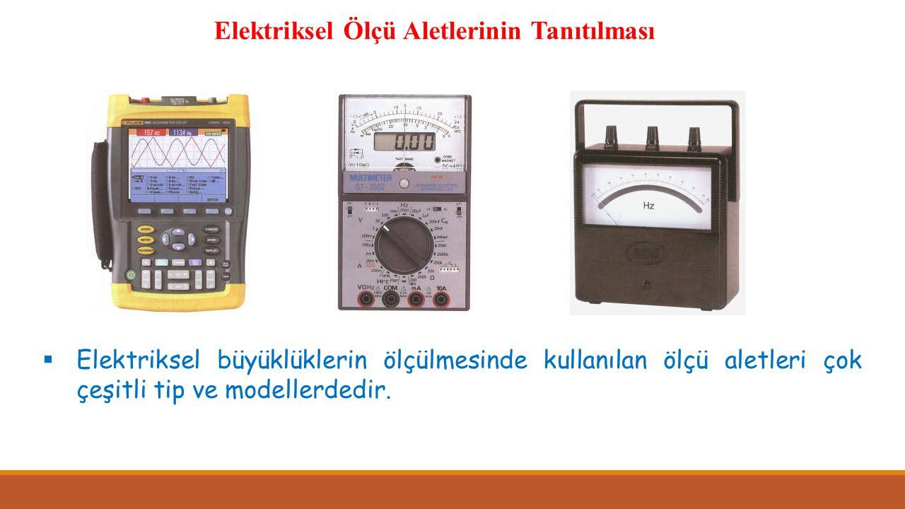Elektriksel Ölçü Aletlerinin Tanıtılması  Elektriksel büyüklüklerin ölçülmesinde kullanılan ölçü aletleri çok çeşitli tip ve modellerdedir.