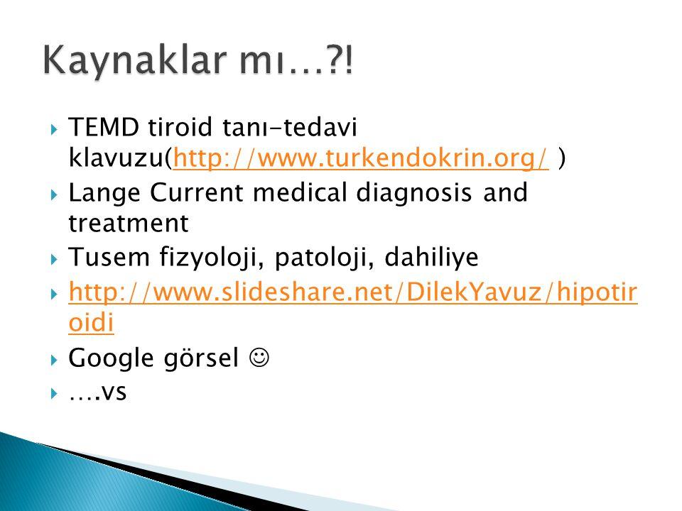  TEMD tiroid tanı-tedavi klavuzu(http://www.turkendokrin.org/ )http://www.turkendokrin.org/  Lange Current medical diagnosis and treatment  Tusem f