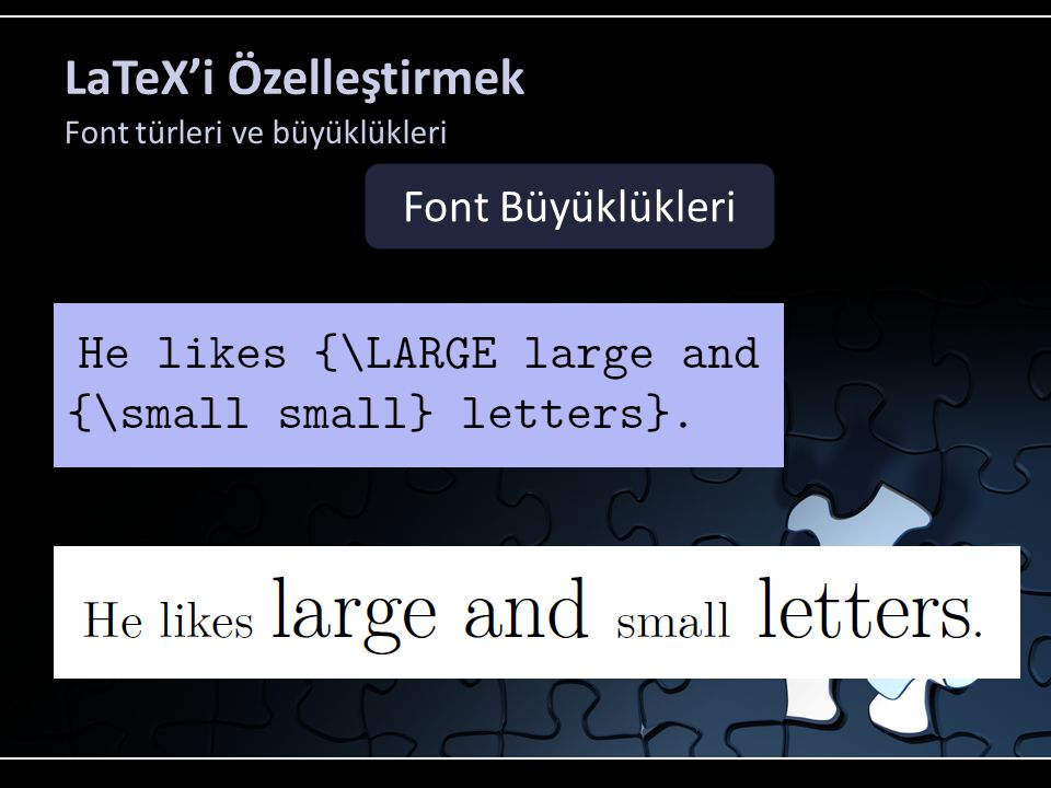 LaTeX'i Özelleştirmek Font türleri ve büyüklükleri Font Büyüklükleri