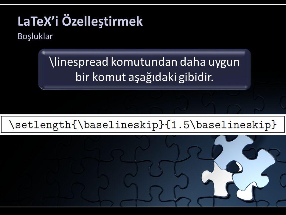 LaTeX'i Özelleştirmek Boşluklar \linespread komutundan daha uygun bir komut aşağıdaki gibidir.