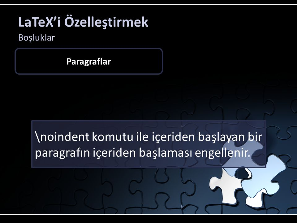 LaTeX'i Özelleştirmek Boşluklar Paragraflar \noindent komutu ile içeriden başlayan bir paragrafın içeriden başlaması engellenir.