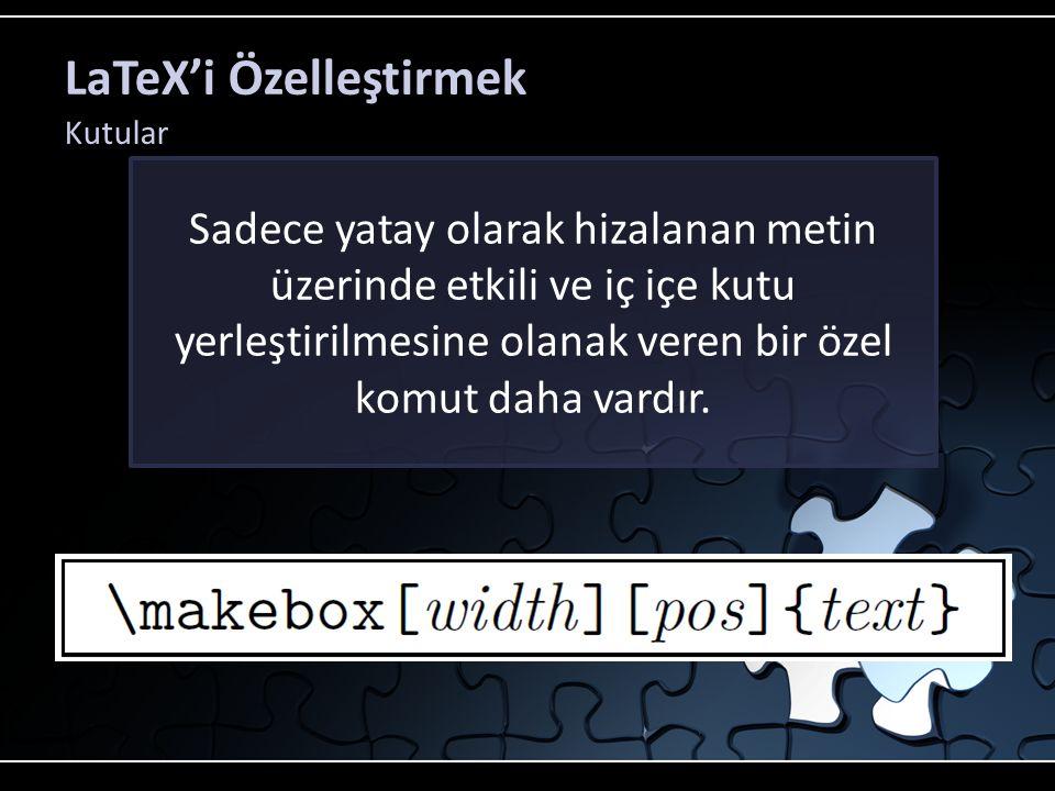LaTeX'i Özelleştirmek Kutular Sadece yatay olarak hizalanan metin üzerinde etkili ve iç içe kutu yerleştirilmesine olanak veren bir özel komut daha va