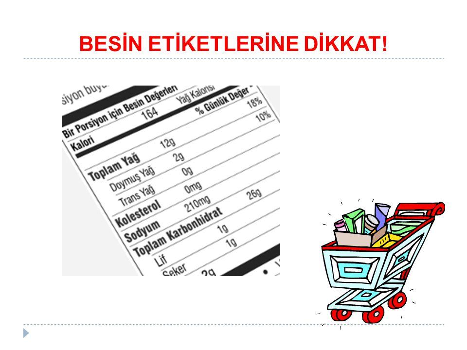 BESİN ETİKETLERİNE DİKKAT!