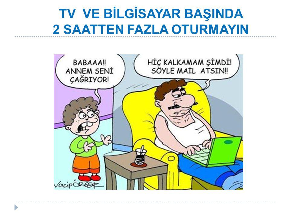 TV VE BİLGİSAYAR BAŞINDA 2 SAATTEN FAZLA OTURMAYIN