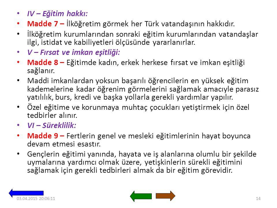 IV – Eğitim hakkı: Madde 7 – İlköğretim görmek her Türk vatandaşının hakkıdır.