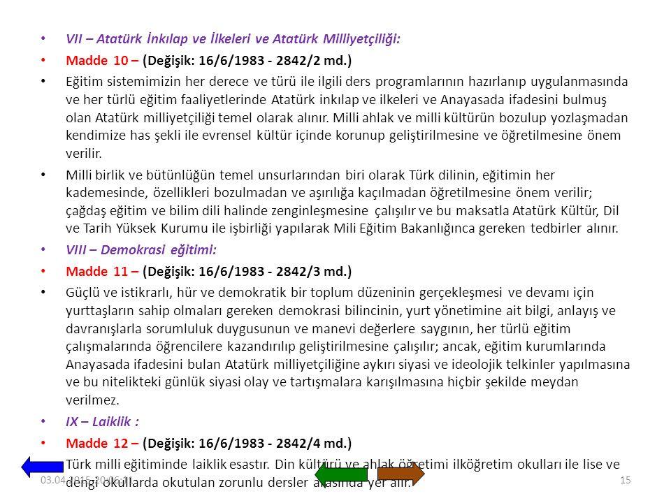VII – Atatürk İnkılap ve İlkeleri ve Atatürk Milliyetçiliği: Madde 10 – (Değişik: 16/6/1983 - 2842/2 md.) Eğitim sistemimizin her derece ve türü ile ilgili ders programlarının hazırlanıp uygulanmasında ve her türlü eğitim faaliyetlerinde Atatürk inkılap ve ilkeleri ve Anayasada ifadesini bulmuş olan Atatürk milliyetçiliği temel olarak alınır.