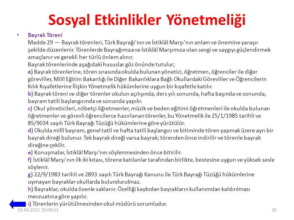 Sosyal Etkinlikler Yönetmeliği Bayrak Töreni Madde 29 — Bayrak törenleri, Türk Bayrağı'nın ve İstiklâl Marşı'nın anlam ve önemine yaraşır şekilde düzenlenir.