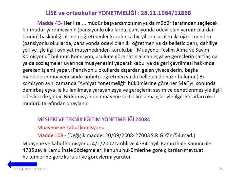 LİSE ve ortaokullar YÖNETMELİĞİ : 28.11.1964/11868 Madde 43- Her lise...