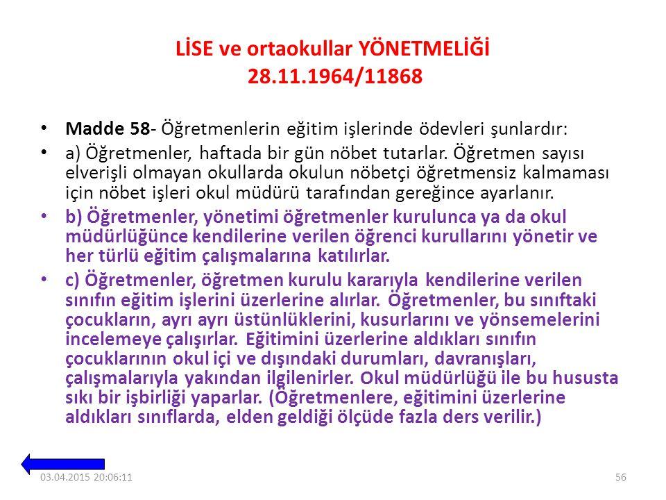 LİSE ve ortaokullar YÖNETMELİĞİ 28.11.1964/11868 Madde 58- Öğretmenlerin eğitim işlerinde ödevleri şunlardır: a) Öğretmenler, haftada bir gün nöbet tutarlar.