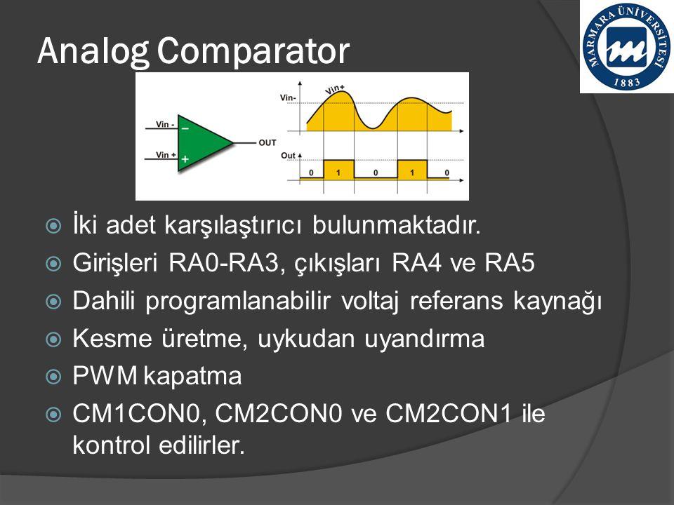 Analog Comparator  İki adet karşılaştırıcı bulunmaktadır.  Girişleri RA0-RA3, çıkışları RA4 ve RA5  Dahili programlanabilir voltaj referans kaynağı