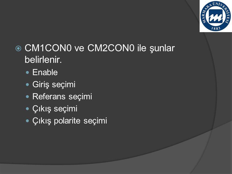  CM1CON0 ve CM2CON0 ile şunlar belirlenir. Enable Giriş seçimi Referans seçimi Çıkış seçimi Çıkış polarite seçimi