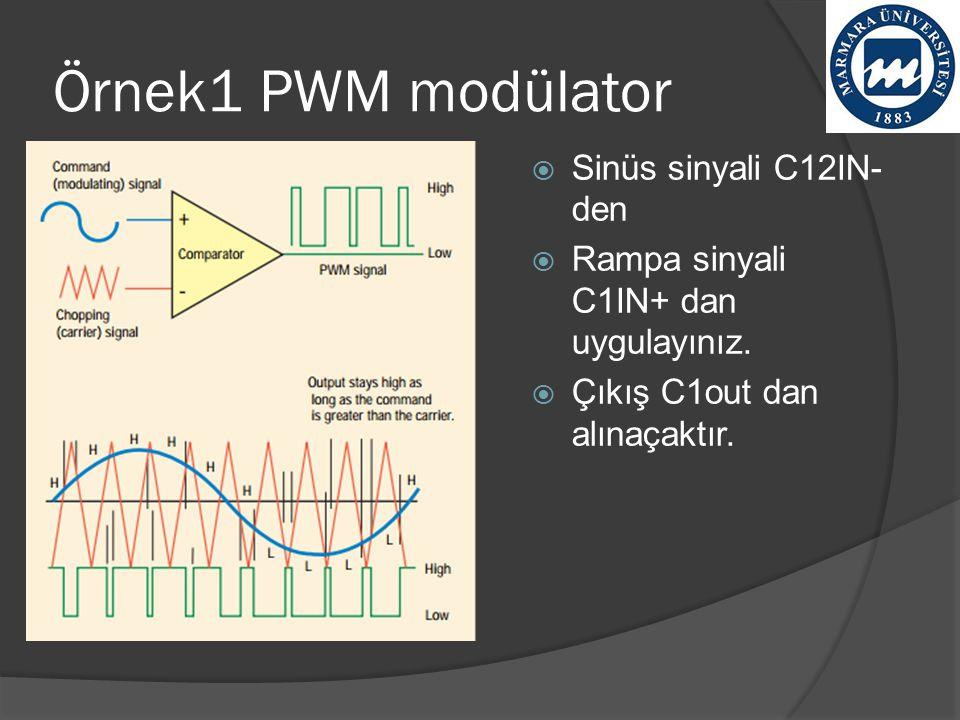 Örnek1 PWM modülator  Sinüs sinyali C12IN- den  Rampa sinyali C1IN+ dan uygulayınız.  Çıkış C1out dan alınaçaktır.