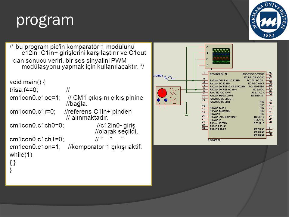 program /* bu program pic'in komparatör 1 modülünü c12in- C1in+ girişlerini karşılaştırır ve C1out dan sonucu veriri. bir ses sinyalini PWM modülasyon