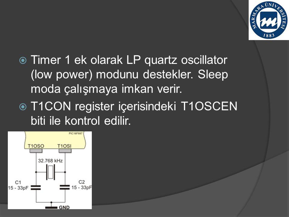  Timer 1 ek olarak LP quartz oscillator (low power) modunu destekler. Sleep moda çalışmaya imkan verir.  T1CON register içerisindeki T1OSCEN biti il