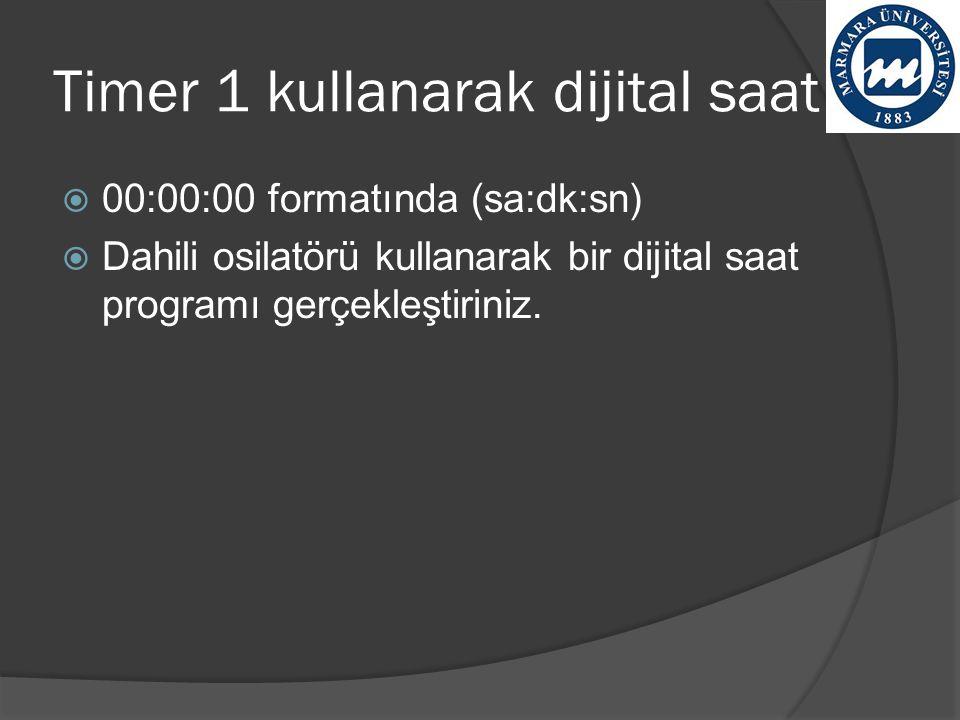 Timer 1 kullanarak dijital saat  00:00:00 formatında (sa:dk:sn)  Dahili osilatörü kullanarak bir dijital saat programı gerçekleştiriniz.