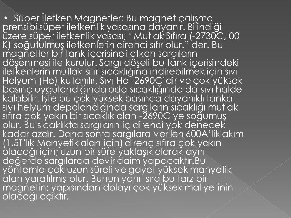 """Süper İletken Magnetler: Bu magnet çalışma prensibi süper iletkenlik yasasına dayanır. Bilindiği üzere süper iletkenlik yasası; """"Mutlak Sıfıra (-2730C"""