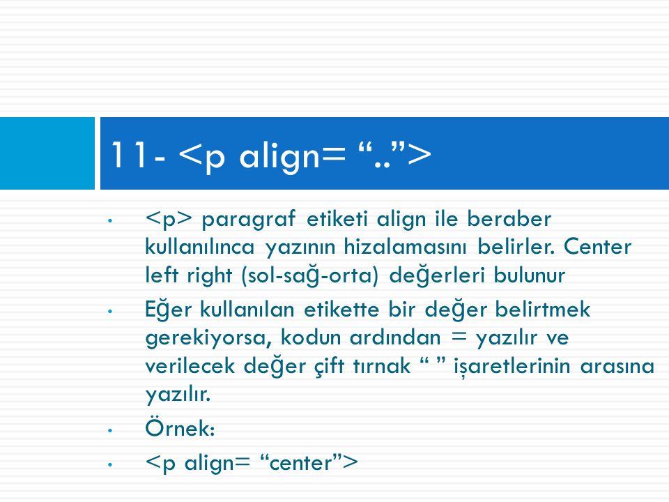 paragraf etiketi align ile beraber kullanılınca yazının hizalamasını belirler.