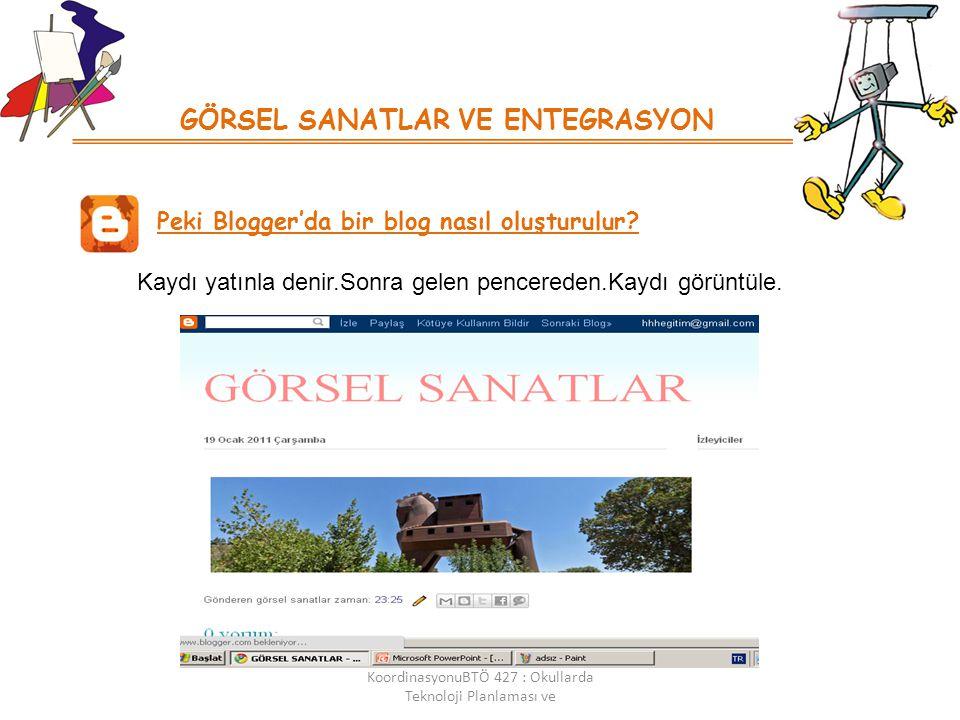 GÖRSEL SANATLAR VE ENTEGRASYON Peki Blogger'da bir blog nasıl oluşturulur.