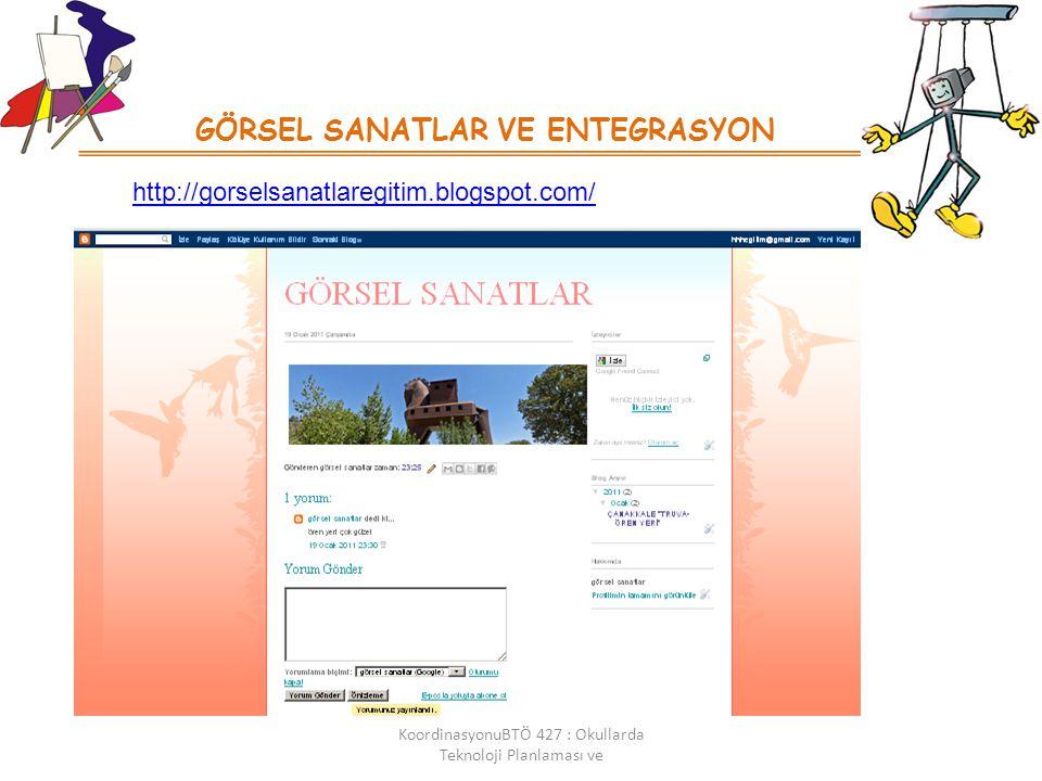 GÖRSEL SANATLAR VE ENTEGRASYON KoordinasyonuBTÖ 427 : Okullarda Teknoloji Planlaması ve http://gorselsanatlaregitim.blogspot.com/
