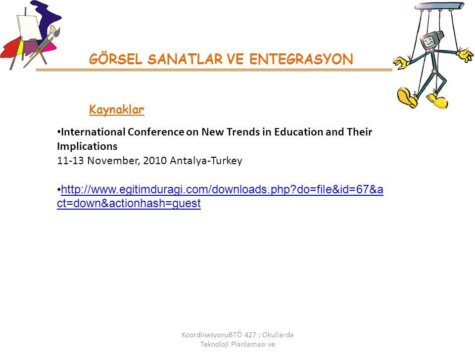 GÖRSEL SANATLAR VE ENTEGRASYON Kaynaklar International Conference on New Trends in Education and Their Implications 11-13 November, 2010 Antalya-Turkey http://www.egitimduragi.com/downloads.php?do=file&id=67&a ct=down&actionhash=guesthttp://www.egitimduragi.com/downloads.php?do=file&id=67&a ct=down&actionhash=guest KoordinasyonuBTÖ 427 : Okullarda Teknoloji Planlaması ve