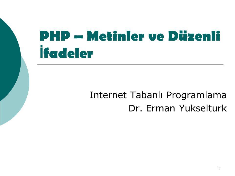 1 PHP – Metinler ve Düzenli İ fadeler Internet Tabanlı Programlama Dr. Erman Yukselturk