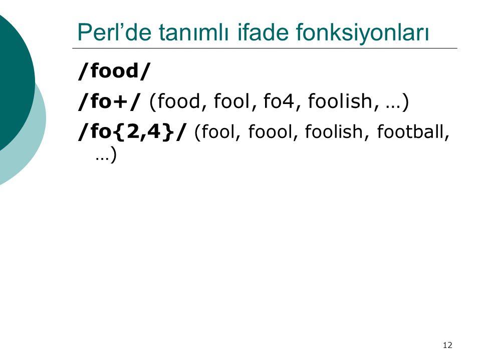 12 Perl'de tanımlı ifade fonksiyonları /food/ /fo+/ (food, fool, fo4, foolish, …) /fo{2,4}/ (fool, foool, foolish, football, …)