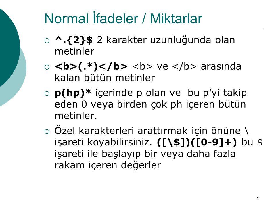 5 Normal İfadeler / Miktarlar  ^.{2}$ 2 karakter uzunluğunda olan metinler  (.*) ve arasında kalan bütün metinler  p(hp)* içerinde p olan ve bu p'yi takip eden 0 veya birden çok ph içeren bütün metinler.
