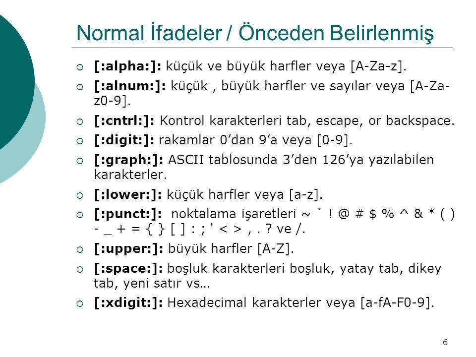 6 Normal İfadeler / Önceden Belirlenmiş  [:alpha:]: küçük ve büyük harfler veya [A-Za-z].