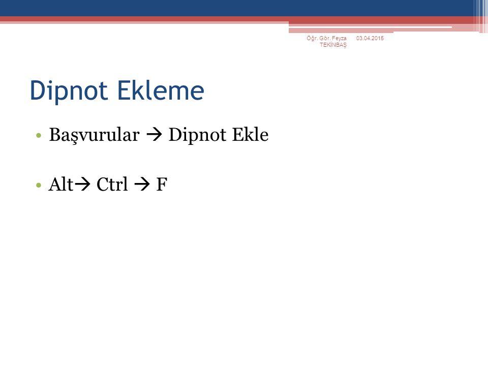 Dipnot Ekleme Başvurular  Dipnot Ekle Alt  Ctrl  F 03.04.2015Öğr. Gör. Feyza TEKİNBAŞ