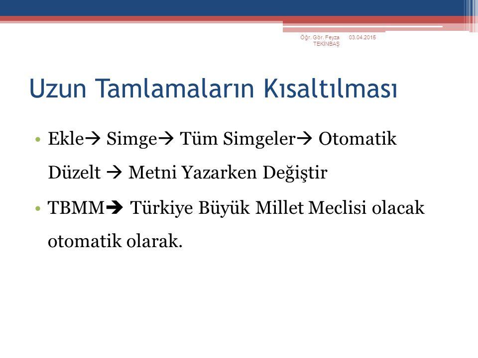 Uzun Tamlamaların Kısaltılması Ekle  Simge  Tüm Simgeler  Otomatik Düzelt  Metni Yazarken Değiştir TBMM  Türkiye Büyük Millet Meclisi olacak otom