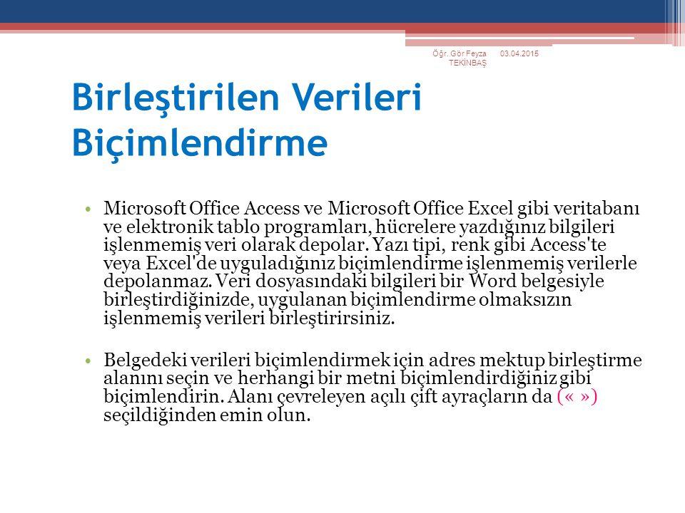 03.04.2015Öğr. Gör Feyza TEKİNBAŞ Birleştirilen Verileri Biçimlendirme Microsoft Office Access ve Microsoft Office Excel gibi veritabanı ve elektronik