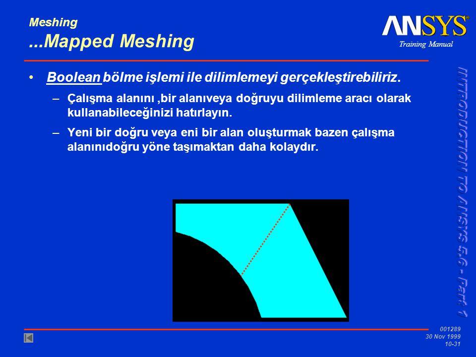 Training Manual 001289 30 Nov 1999 10-31 Meshing...Mapped Meshing Boolean bölme işlemi ile dilimlemeyi gerçekleştirebiliriz.