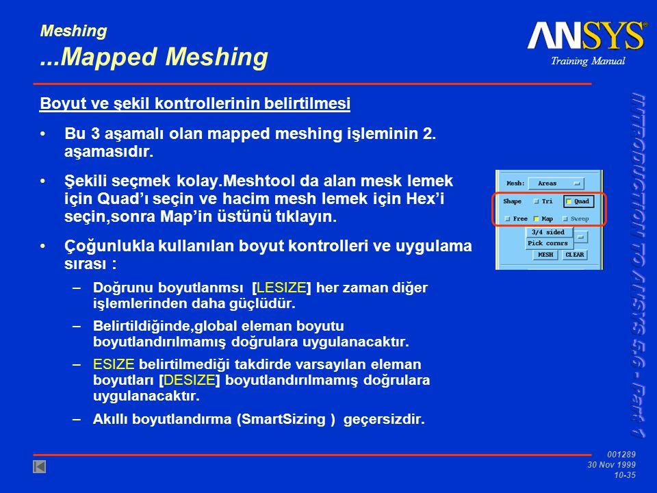 Training Manual 001289 30 Nov 1999 10-35 Meshing...Mapped Meshing Boyut ve şekil kontrollerinin belirtilmesi Bu 3 aşamalı olan mapped meshing işleminin 2.
