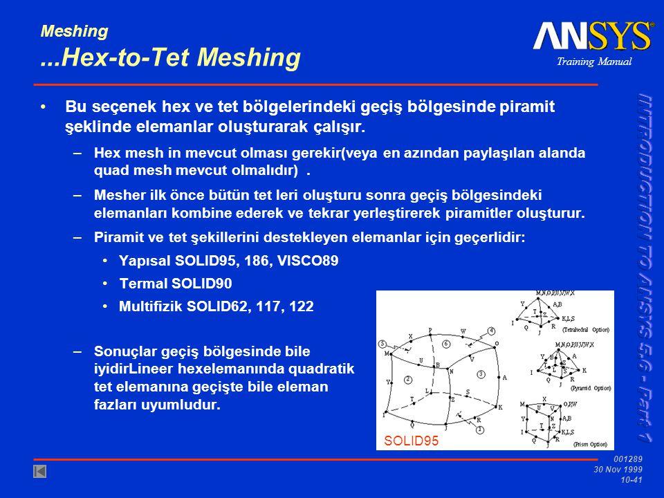 Training Manual 001289 30 Nov 1999 10-41 Meshing...Hex-to-Tet Meshing Bu seçenek hex ve tet bölgelerindeki geçiş bölgesinde piramit şeklinde elemanlar