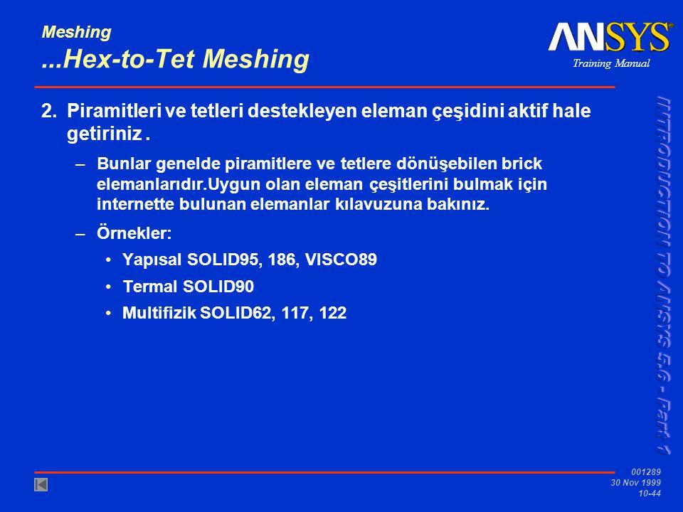 Training Manual 001289 30 Nov 1999 10-44 Meshing...Hex-to-Tet Meshing 2.Piramitleri ve tetleri destekleyen eleman çeşidini aktif hale getiriniz.