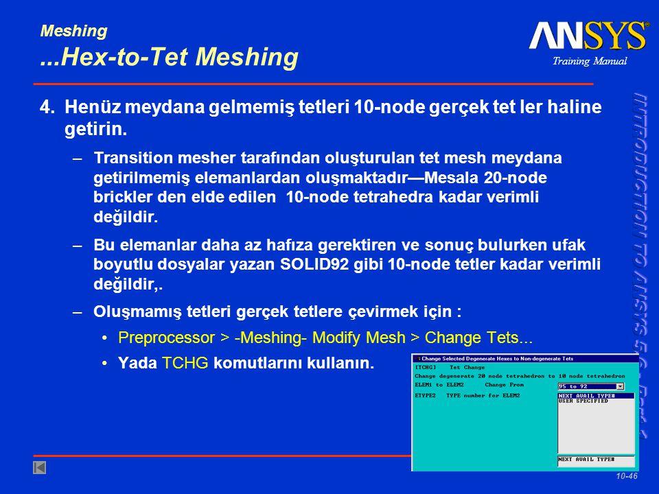 Training Manual 001289 30 Nov 1999 10-46 Meshing...Hex-to-Tet Meshing 4.Henüz meydana gelmemiş tetleri 10-node gerçek tet ler haline getirin.