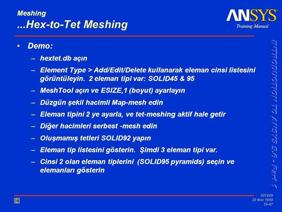 Training Manual 001289 30 Nov 1999 10-47 Meshing...Hex-to-Tet Meshing Demo: –hextet.db açın –Element Type > Add/Edit/Delete kullanarak eleman cinsi li