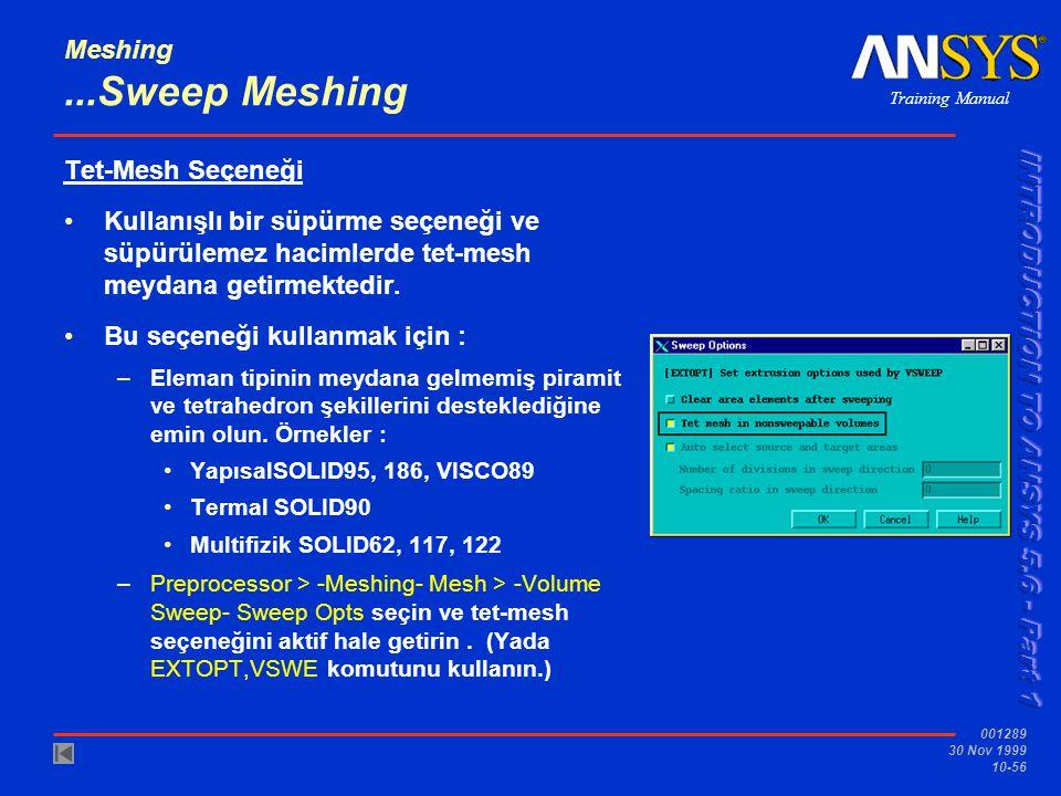 Training Manual 001289 30 Nov 1999 10-56 Meshing...Sweep Meshing Tet-Mesh Seçeneği Kullanışlı bir süpürme seçeneği ve süpürülemez hacimlerde tet-mesh meydana getirmektedir.