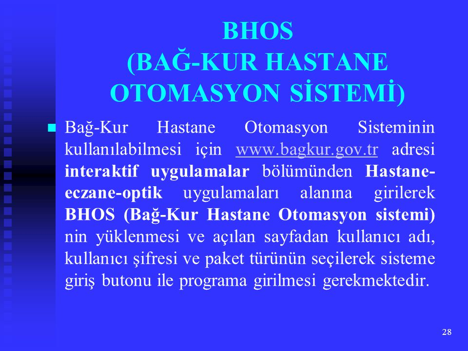 28 BHOS (BAĞ-KUR HASTANE OTOMASYON SİSTEMİ) Bağ-Kur Hastane Otomasyon Sisteminin kullanılabilmesi için www.bagkur.gov.tr adresi interaktif uygulamalar