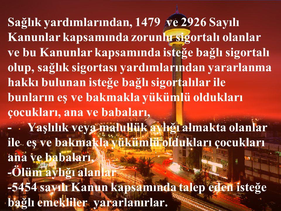5 Sağlık yardımlarından, 1479 ve 2926 Sayılı Kanunlar kapsamında zorunlu sigortalı olanlar ve bu Kanunlar kapsamında isteğe bağlı sigortalı olup, sağl