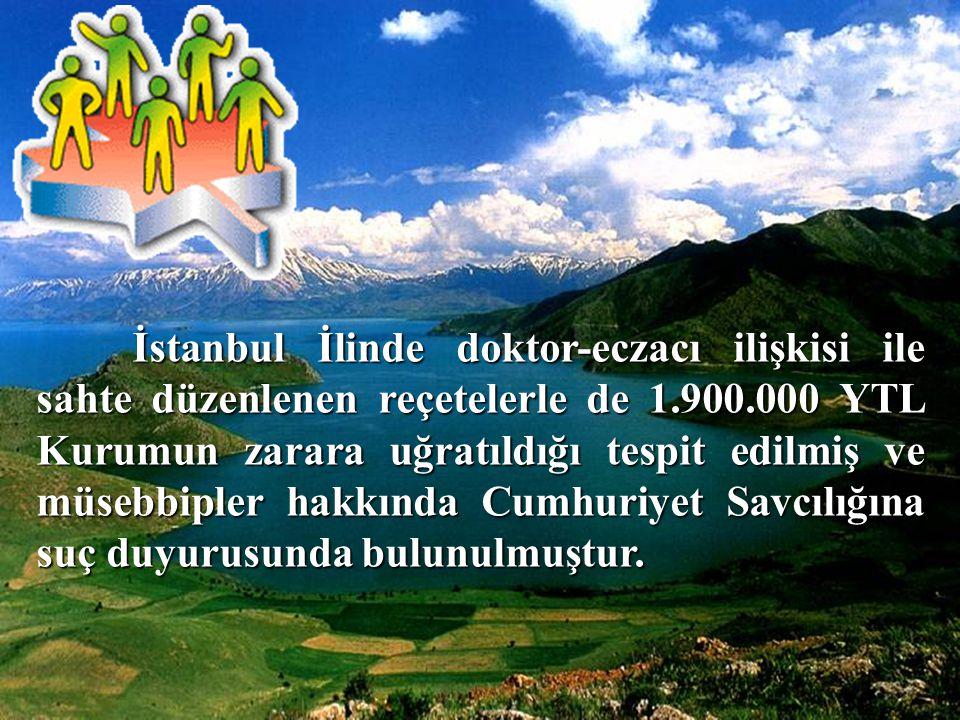 73 İstanbul İlinde doktor-eczacı ilişkisi ile sahte düzenlenen reçetelerle de 1.900.000 YTL Kurumun zarara uğratıldığı tespit edilmiş ve müsebbipler h