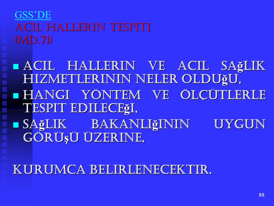 88 Acil Hallerin Tespiti (Md.71) GSS'DE Acil Hallerin Tespiti (Md.71) Acil hallerin ve acil sa ğ lık hizmetlerinin neler oldu ğ u, Acil hallerin ve ac