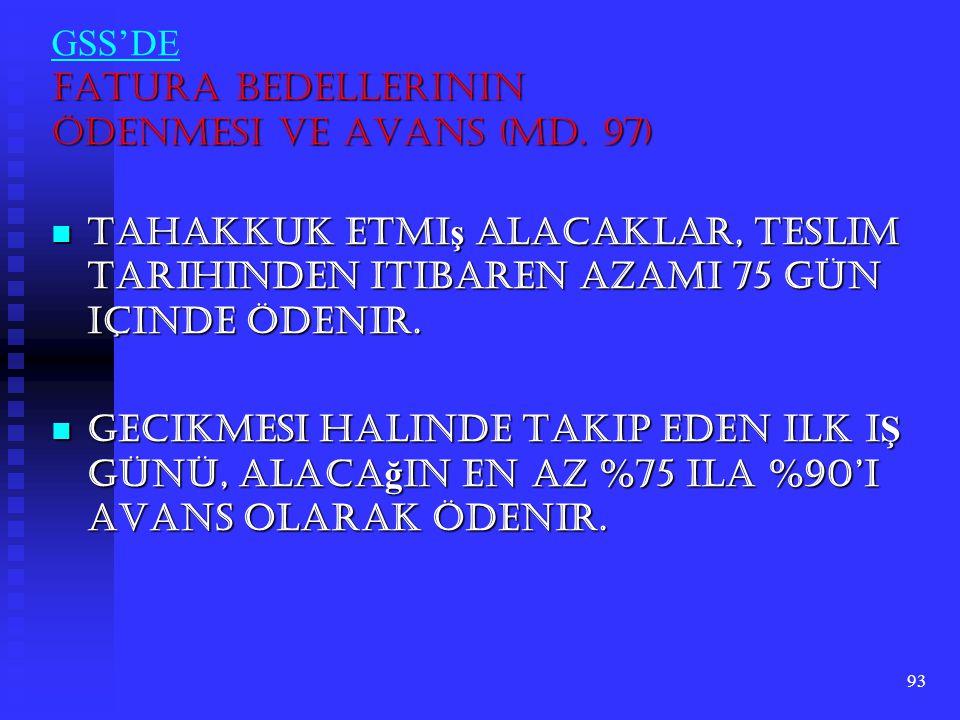 93 Fatura Bedellerinin Ödenmesi ve Avans (Md. 97) GSS'DE Fatura Bedellerinin Ödenmesi ve Avans (Md. 97) Tahakkuk etmi ş alacaklar, teslim tarihinden i