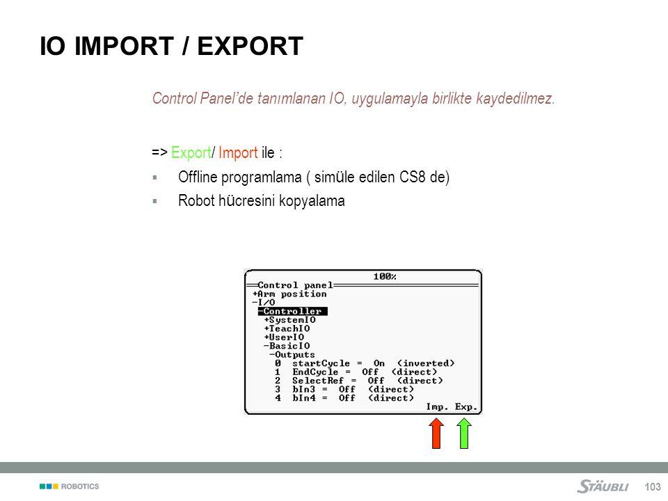 103 Control Panel ' de tanımlanan IO, uygulamayla birlikte kaydedilmez.