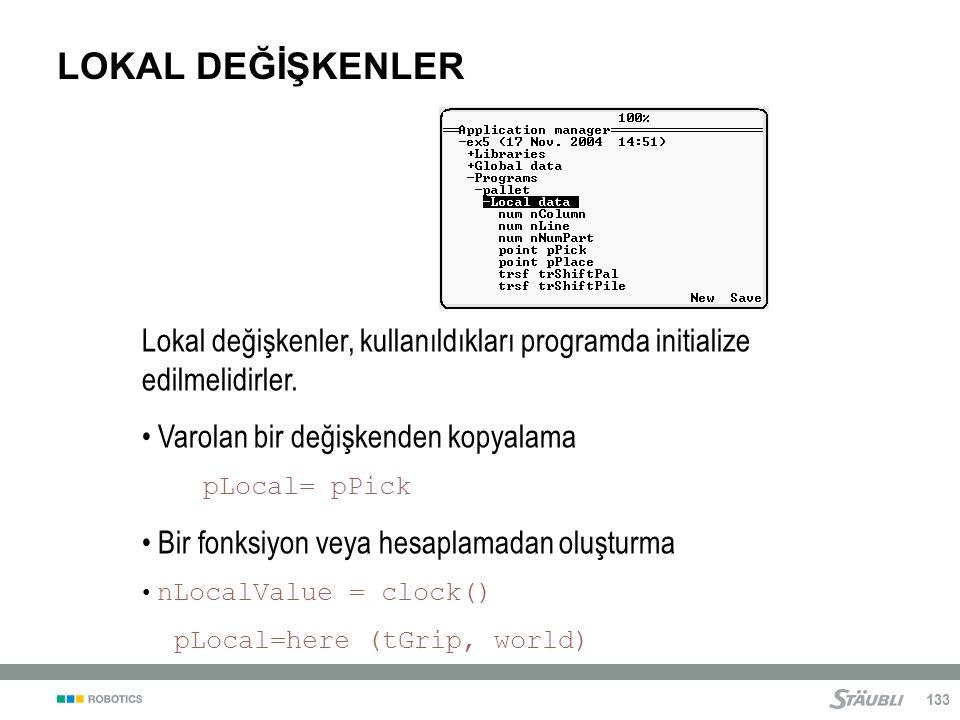 133 LOKAL DEĞİŞKENLER Lokal değişkenler, kullanıldıkları programda initialize edilmelidirler.