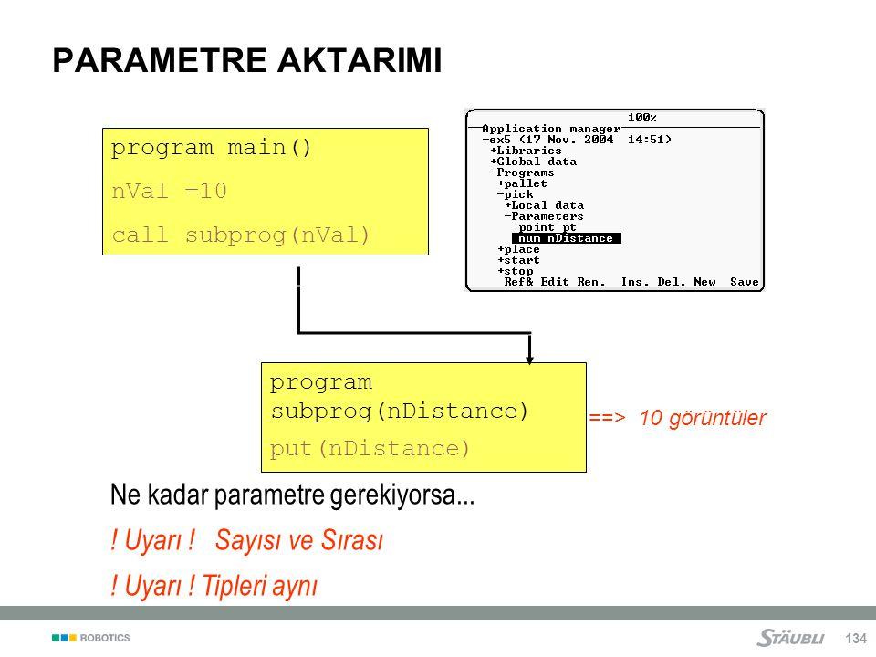 134 program subprog(nDistance) put(nDistance) ==> 10 görüntüler PARAMETRE AKTARIMI program main() nVal =10 call subprog(nVal) Ne kadar parametre gerekiyorsa...