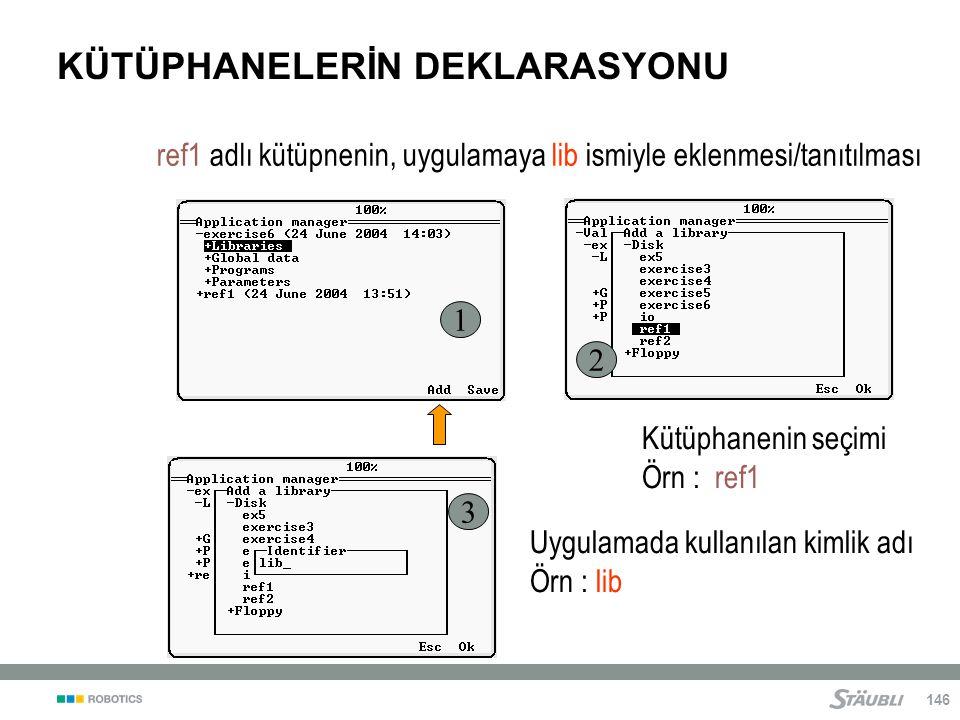 146 KÜTÜPHANELERİN DEKLARASYONU ref1 adlı kütüpnenin, uygulamaya lib ismiyle eklenmesi/tanıtılması Kütüphanenin seçimi Örn : ref1 Uygulamada kullanılan kimlik adı Örn : lib 1 2 3